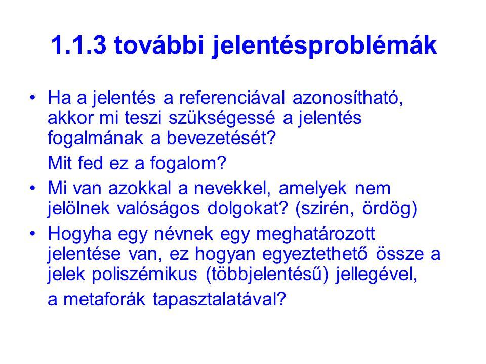1.1.3 további jelentésproblémák Ha a jelentés a referenciával azonosítható, akkor mi teszi szükségessé a jelentés fogalmának a bevezetését.