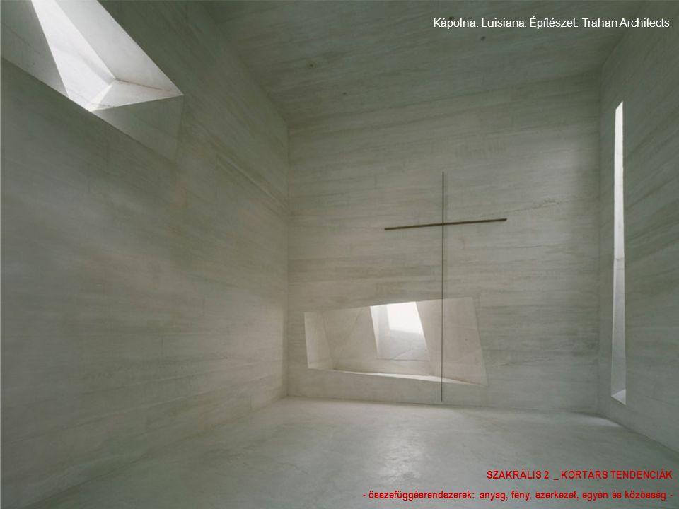 SZAKRÁLIS 2 _ KORTÁRS TENDENCIÁK - összefüggésrendszerek: anyag, fény, szerkezet, egyén és közösség - Kápolna.