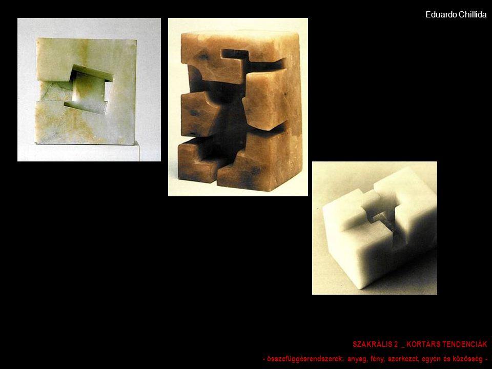 Eduardo Chillida SZAKRÁLIS 2 _ KORTÁRS TENDENCIÁK - összefüggésrendszerek: anyag, fény, szerkezet, egyén és közösség -