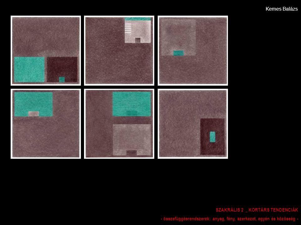 Kemes Balázs SZAKRÁLIS 2 _ KORTÁRS TENDENCIÁK - összefüggésrendszerek: anyag, fény, szerkezet, egyén és közösség -