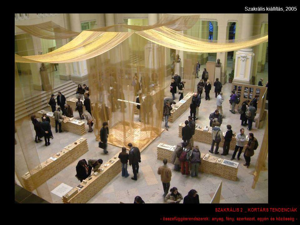 Szakrális kiállítás, 2005 SZAKRÁLIS 2 _ KORTÁRS TENDENCIÁK - összefüggésrendszerek: anyag, fény, szerkezet, egyén és közösség -