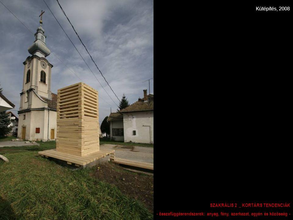 Kútépítés, 2008 SZAKRÁLIS 2 _ KORTÁRS TENDENCIÁK - összefüggésrendszerek: anyag, fény, szerkezet, egyén és közösség -