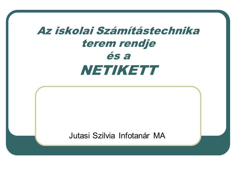 Az iskolai Számítástechnika terem rendje és a NETIKETT Jutasi Szilvia Infotanár MA