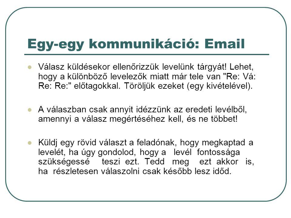 Egy-egy kommunikáció: Email Válasz küldésekor ellenőrizzük levelünk tárgyát! Lehet, hogy a különböző levelezők miatt már tele van
