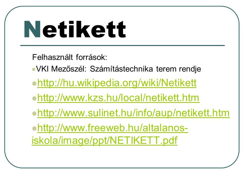 Netikett Felhasznált források: VKI Mezőszél: Számítástechnika terem rendje http://hu.wikipedia.org/wiki/Netikett http://www.kzs.hu/local/netikett.htm