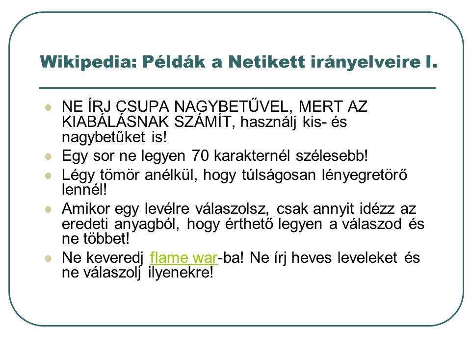 Wikipedia: Példák a Netikett irányelveire I. NE ÍRJ CSUPA NAGYBETŰVEL, MERT AZ KIABÁLÁSNAK SZÁMÍT, használj kis- és nagybetűket is! Egy sor ne legyen