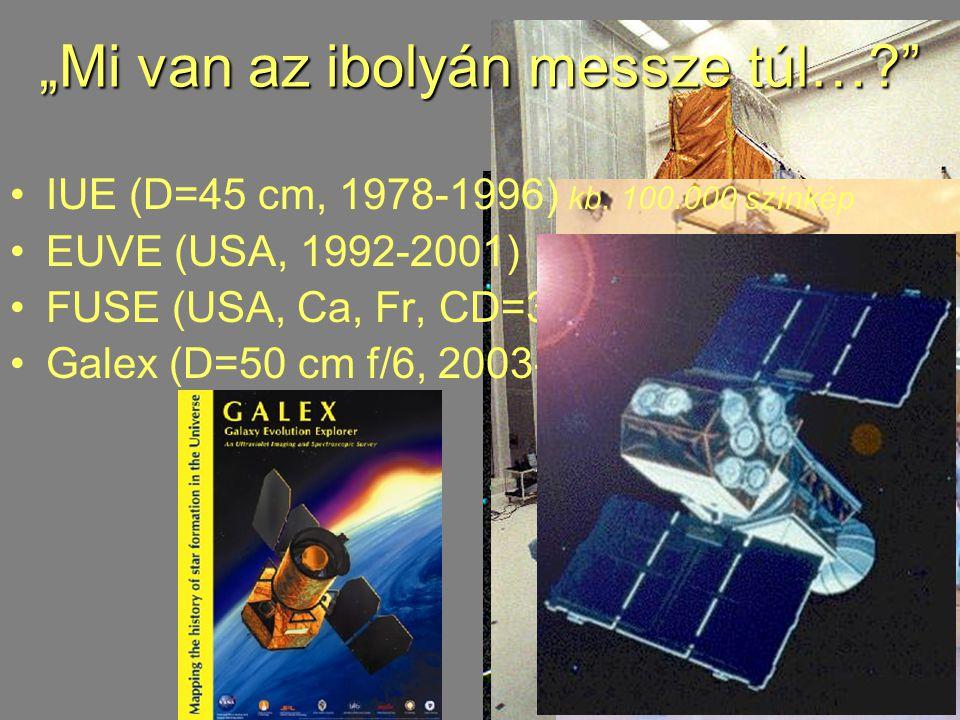 """IUE (D=45 cm, 1978-1996) kb. 100.000 színkép EUVE (USA, 1992-2001) FUSE (USA, Ca, Fr, CD=39x35 cm, 1999- … ) Galex (D=50 cm f/6, 2003- … ) """"Mi van az"""
