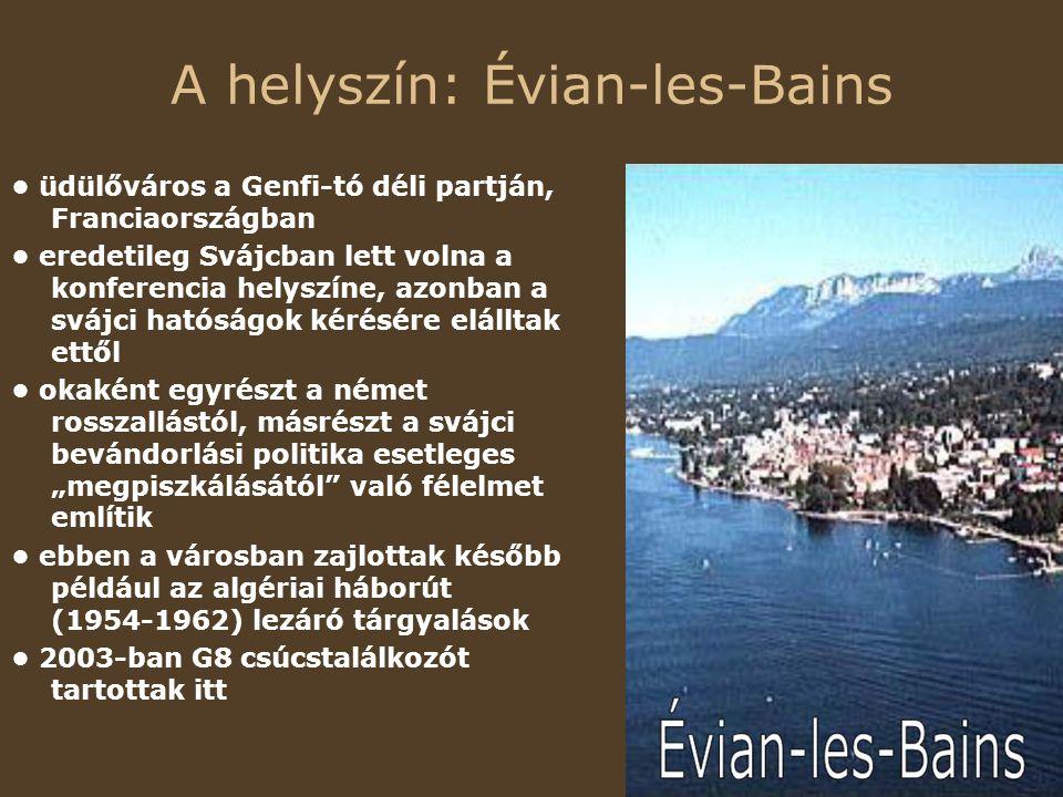 """A helyszín: Évian-les-Bains üdülőváros a Genfi-tó déli partján, Franciaországban eredetileg Svájcban lett volna a konferencia helyszíne, azonban a svájci hatóságok kérésére elálltak ettől okaként egyrészt a német rosszallástól, másrészt a svájci bevándorlási politika esetleges """"megpiszkálásától való félelmet említik ebben a városban zajlottak később például az algériai háborút (1954-1962) lezáró tárgyalások 2003-ban G8 csúcstalálkozót tartottak itt"""