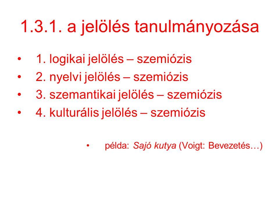 1.3.1. a jelölés tanulmányozása 1. logikai jelölés – szemiózis 2. nyelvi jelölés – szemiózis 3. szemantikai jelölés – szemiózis 4. kulturális jelölés