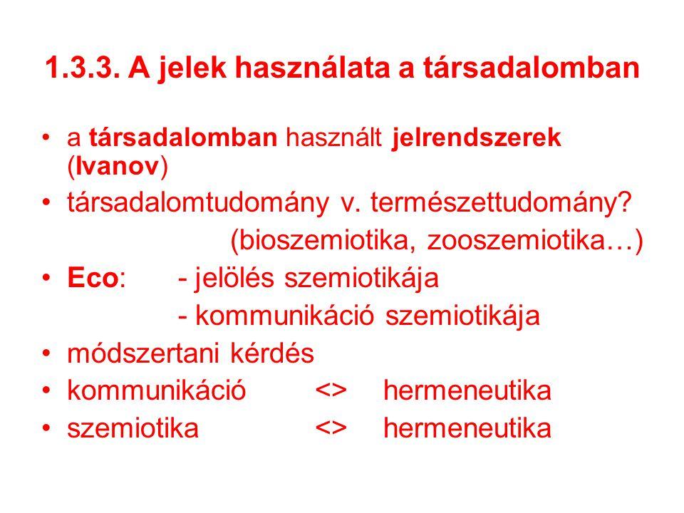 1.3.3. A jelek használata a társadalomban a társadalomban használt jelrendszerek (Ivanov) társadalomtudomány v. természettudomány? (bioszemiotika, zoo