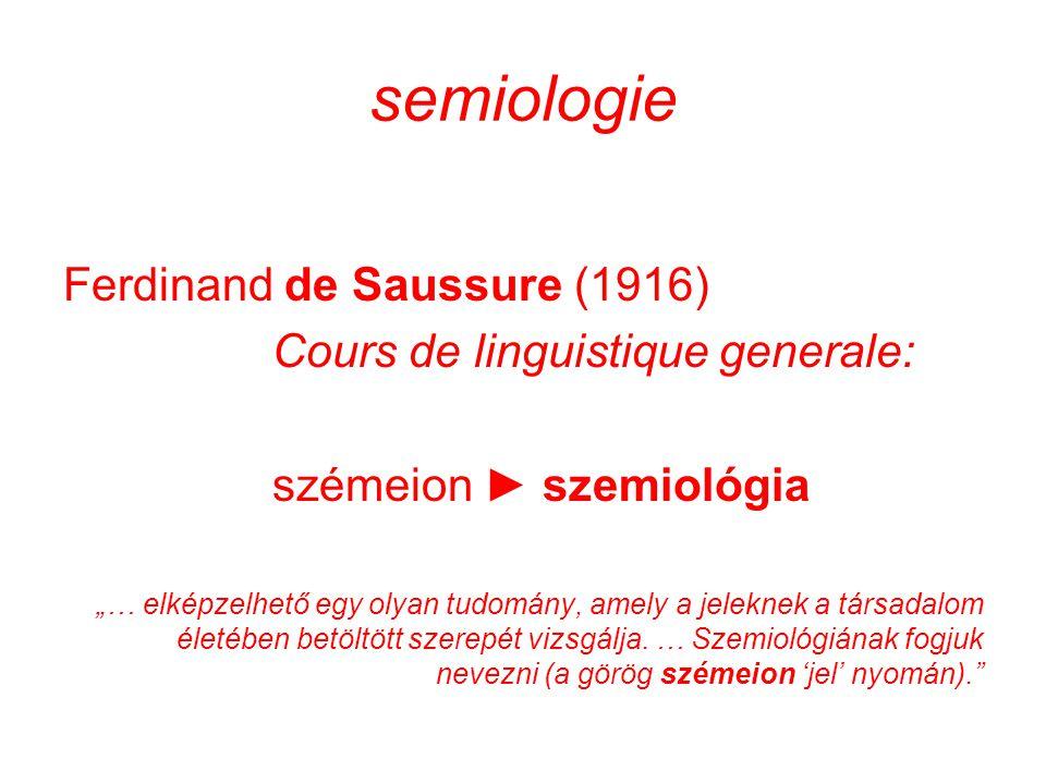 """semiologie Ferdinand de Saussure (1916) Cours de linguistique generale: szémeion ► szemiológia """"… elképzelhető egy olyan tudomány, amely a jeleknek a"""