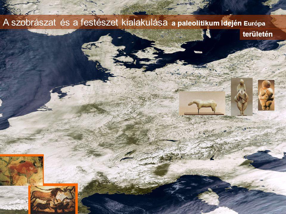 A szobrászat és a festészet kialakulása a paleolitikum idején Európa területén