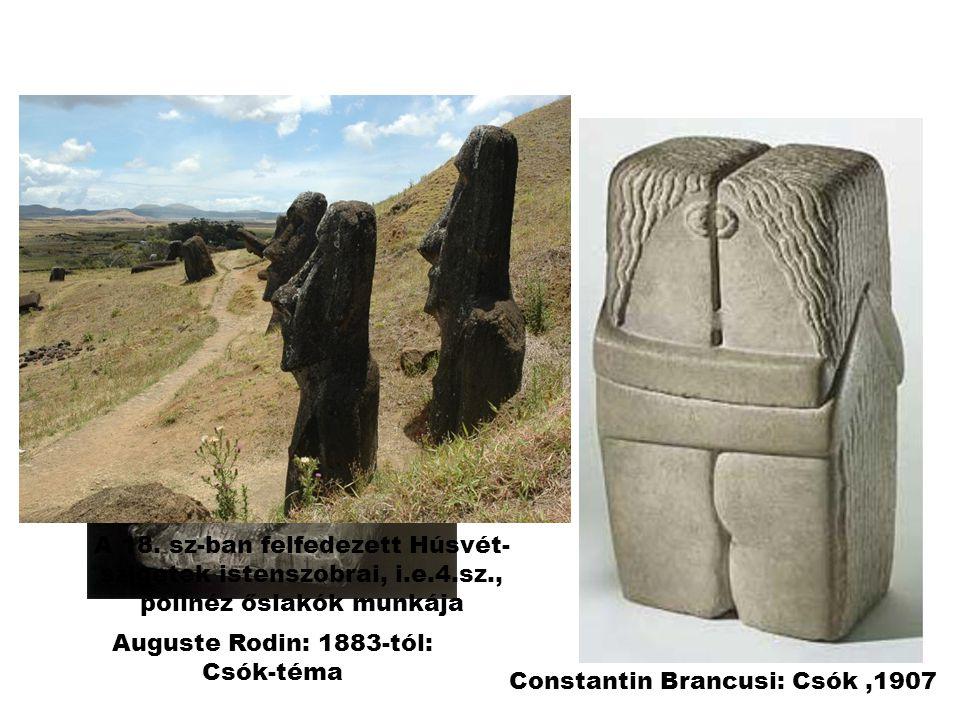 Constantin Brancusi: Csók,1907 Auguste Rodin: 1883-tól: Csók-téma A 18. sz-ban felfedezett Húsvét- szigetek istenszobrai, i.e.4.sz., polinéz őslakók m