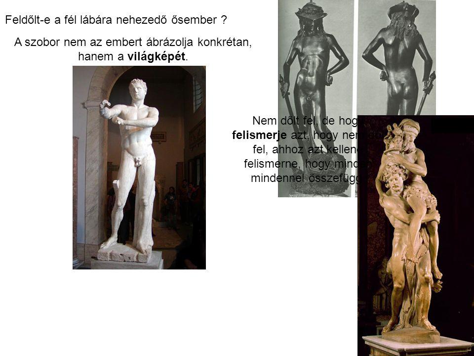 A szobor nem az embert ábrázolja konkrétan, hanem a világképét. Feldőlt-e a fél lábára nehezedő ősember ? Nem dőlt fel, de hogy felismerje azt, hogy n