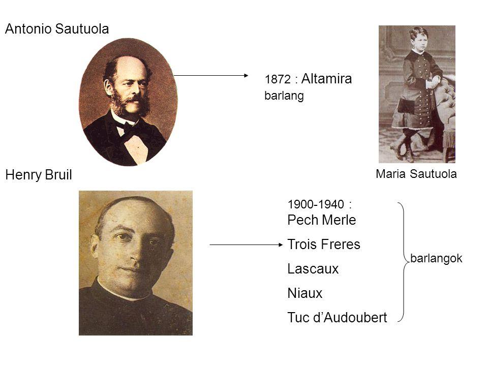 Antonio Sautuola 1872 : Altamira barlang Henry Bruil 1900-1940 : Pech Merle Trois Freres Lascaux Niaux Tuc d'Audoubert barlangok Maria Sautuola