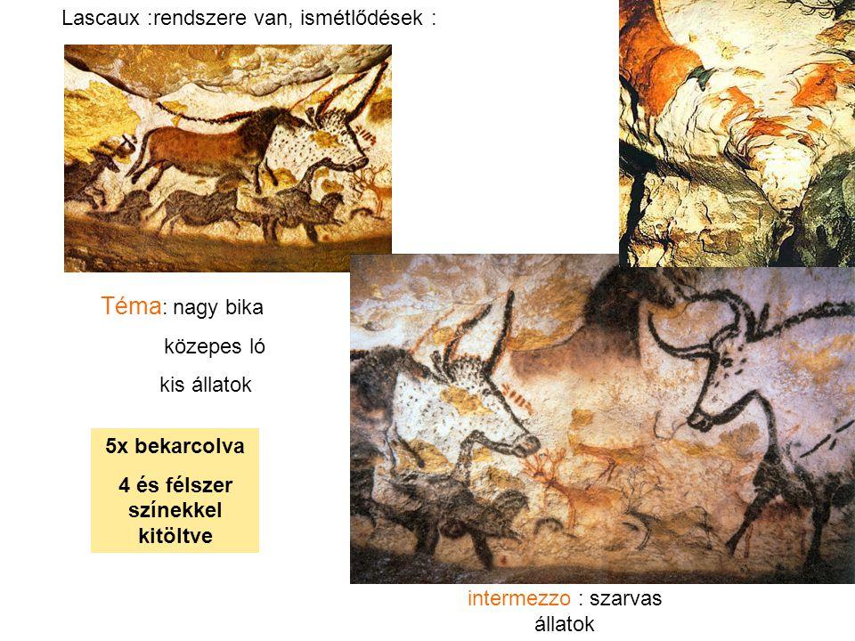 Téma : nagy bika közepes ló kis állatok intermezzo : szarvas állatok 5x bekarcolva 4 és félszer színekkel kitöltve Lascaux :rendszere van, ismétlődése