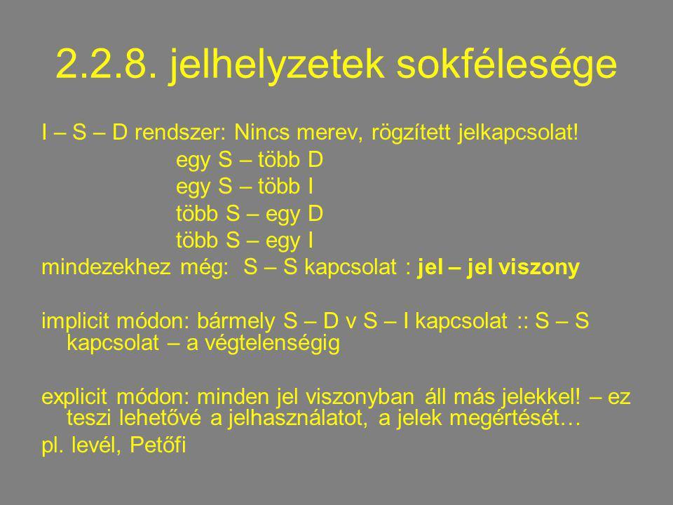 2.2.8. jelhelyzetek sokfélesége I – S – D rendszer: Nincs merev, rögzített jelkapcsolat! egy S – több D egy S – több I több S – egy D több S – egy I m