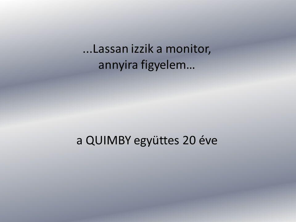 A Quimby hazánk egyik legnépszerűbb zenekara, a fesztiválok állandó nagyszínpados fellépője, klubkoncertjei, színházas fellépései egyaránt eseményszámba mennek, lemezeire, zenéire és szövegeire nem lehet nem odafigyelni