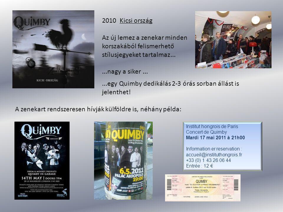 2010 Kicsi ország Az új lemez a zenekar minden korszakából felismerhető stílusjegyeket tartalmaz......nagy a siker......egy Quimby dedikálás 2-3 órás