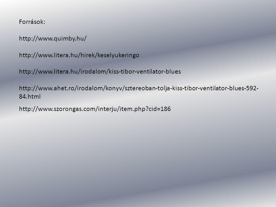Források: http://www.quimby.hu/ http://www.litera.hu/hirek/keselyukeringo http://www.litera.hu/irodalom/kiss-tibor-ventilator-blues http://www.ahet.ro