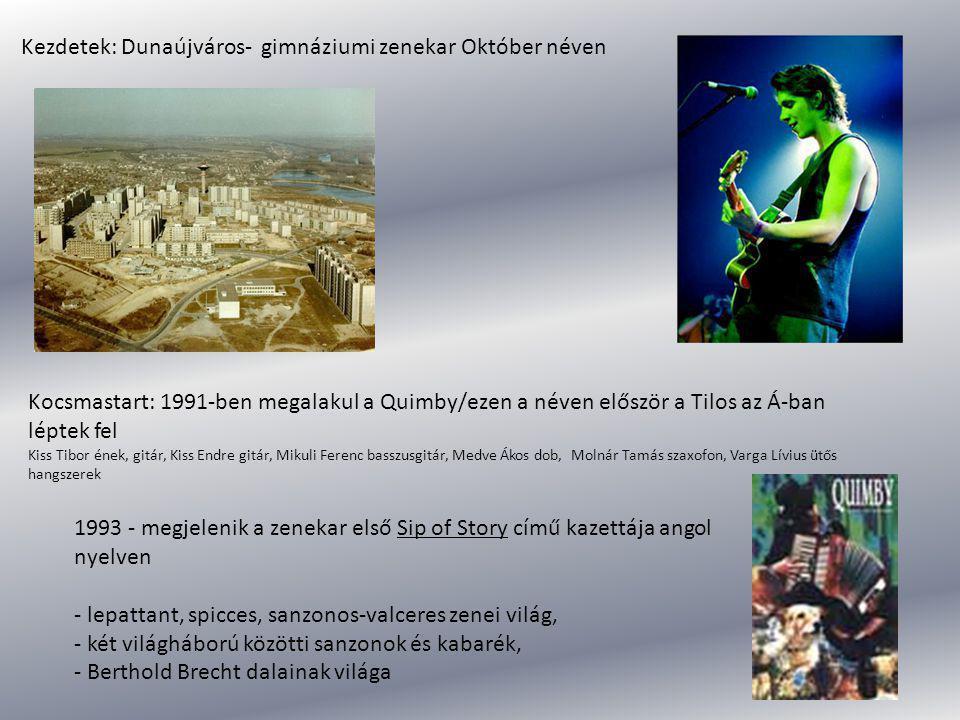 Kezdetek: Dunaújváros- gimnáziumi zenekar Október néven Kocsmastart: 1991-ben megalakul a Quimby/ezen a néven először a Tilos az Á-ban léptek fel Kiss