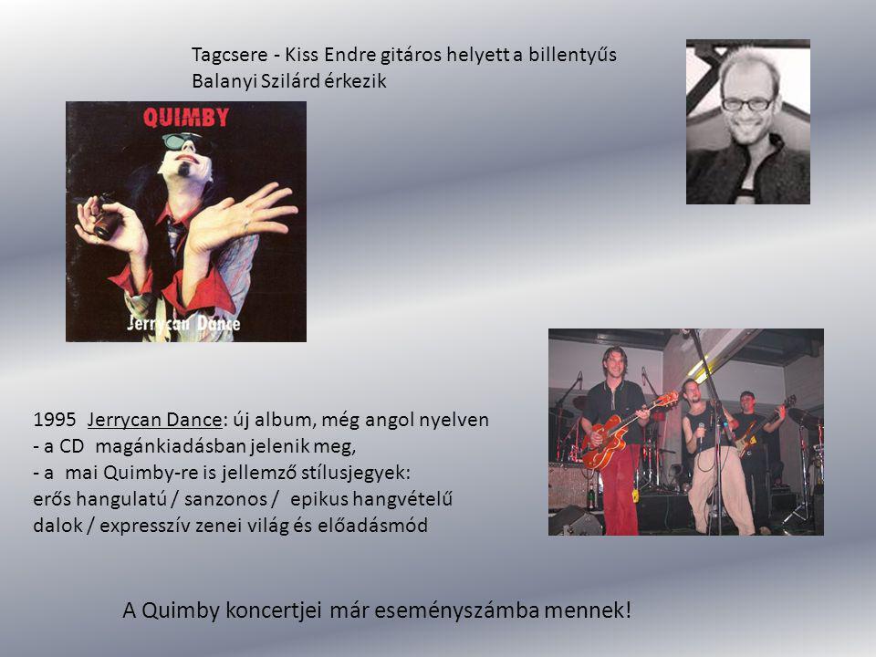 Kiss Tibor és Varga Livius New Yorkba utaznak, hazatérésük óta magyar nyelvű dalokat írnak 1996 Majom-tangó: magyar nyelvű számok + 3 angol nyelvű dal - nyelvileg vegyes, stílusában eklektikus, -sanzonos-epikus világ, népzenék, a roma- és a latinos-folkmuzsika, reggae A Majom-tangó a Quimby életének új kezdete - megőrzi az angol nyelvű Quimby dolgait, előzménye a zenekar mai kiforrott saját hangjának.