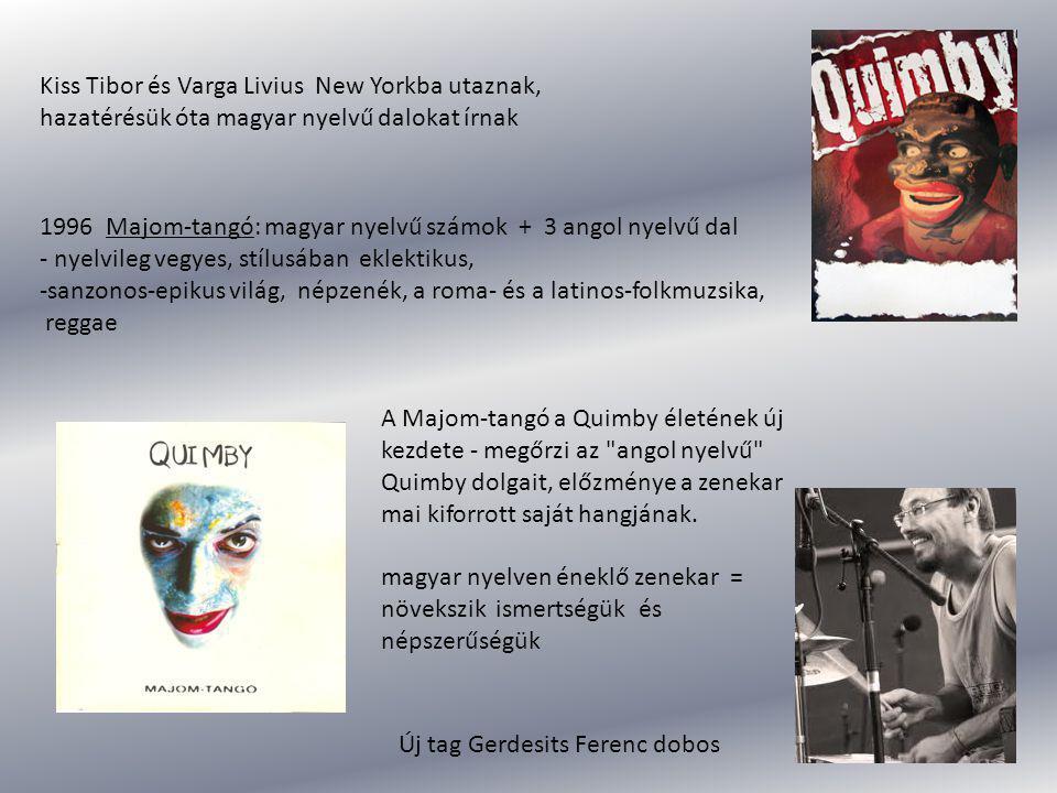 Kiss Tibor és Varga Livius New Yorkba utaznak, hazatérésük óta magyar nyelvű dalokat írnak 1996 Majom-tangó: magyar nyelvű számok + 3 angol nyelvű dal