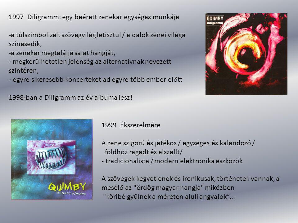 1997 Diligramm: egy beérett zenekar egységes munkája -a túlszimbolizált szövegvilág letisztul / a dalok zenei világa színesedik, -a zenekar megtalálja