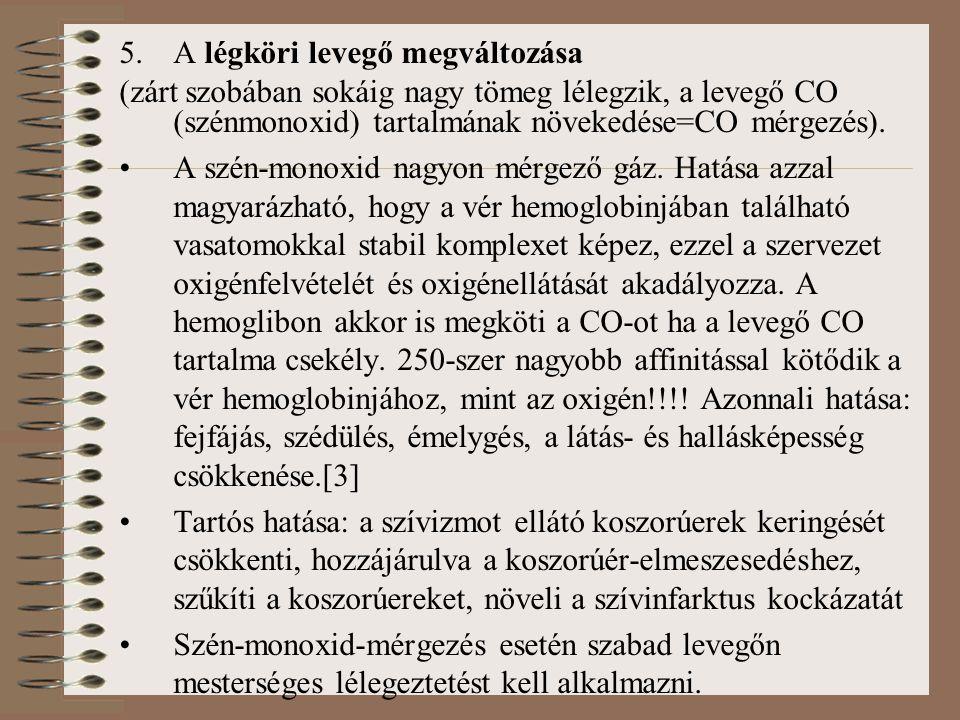 5.A légköri levegő megváltozása (zárt szobában sokáig nagy tömeg lélegzik, a levegő CO (szénmonoxid) tartalmának növekedése=CO mérgezés). A szén-monox