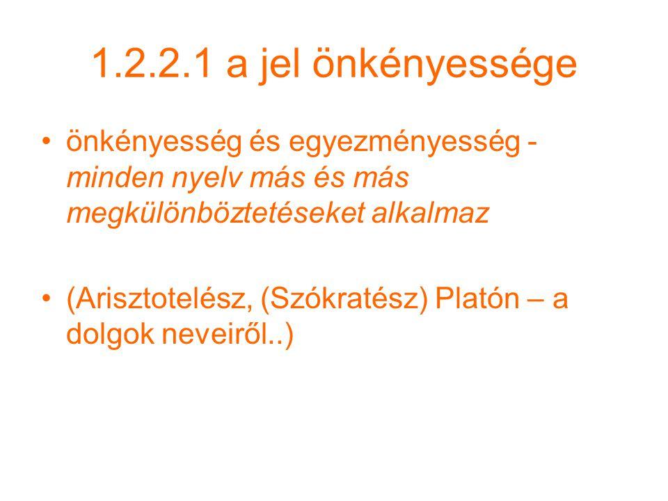 1.2.2.1 a jel önkényessége önkényesség és egyezményesség - minden nyelv más és más megkülönböztetéseket alkalmaz (Arisztotelész, (Szókratész) Platón – a dolgok neveiről..)
