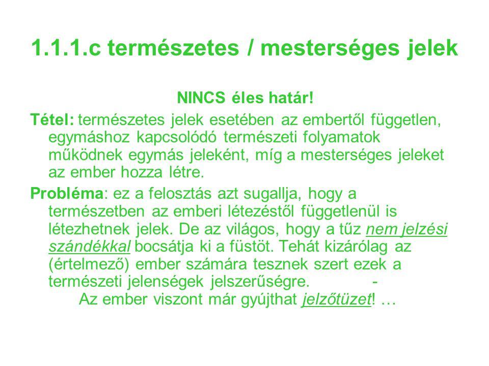 1.1.1.c természetes / mesterséges jelek NINCS éles határ! Tétel: természetes jelek esetében az embertől független, egymáshoz kapcsolódó természeti fol