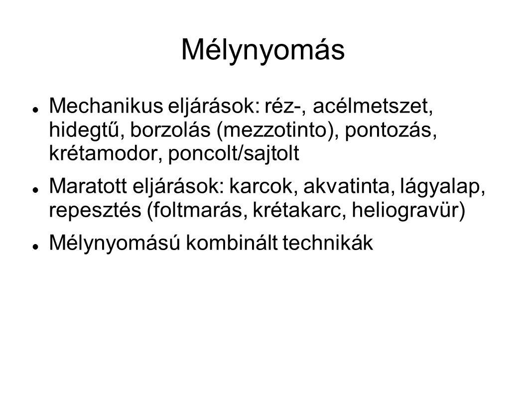 Mélynyomás Mechanikus eljárások: réz-, acélmetszet, hidegtű, borzolás (mezzotinto), pontozás, krétamodor, poncolt/sajtolt Maratott eljárások: karcok, akvatinta, lágyalap, repesztés (foltmarás, krétakarc, heliogravür) Mélynyomású kombinált technikák