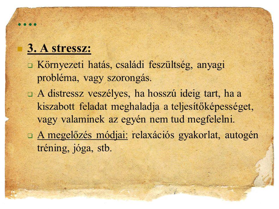 …. 3. A stressz:  Környezeti hatás, családi feszültség, anyagi probléma, vagy szorongás.  A distressz veszélyes, ha hosszú ideig tart, ha a kiszabot