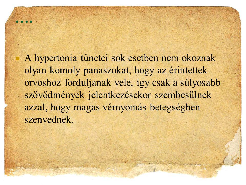 …. A hypertonia tünetei sok esetben nem okoznak olyan komoly panaszokat, hogy az érintettek orvoshoz forduljanak vele, így csak a súlyosabb szövődmény