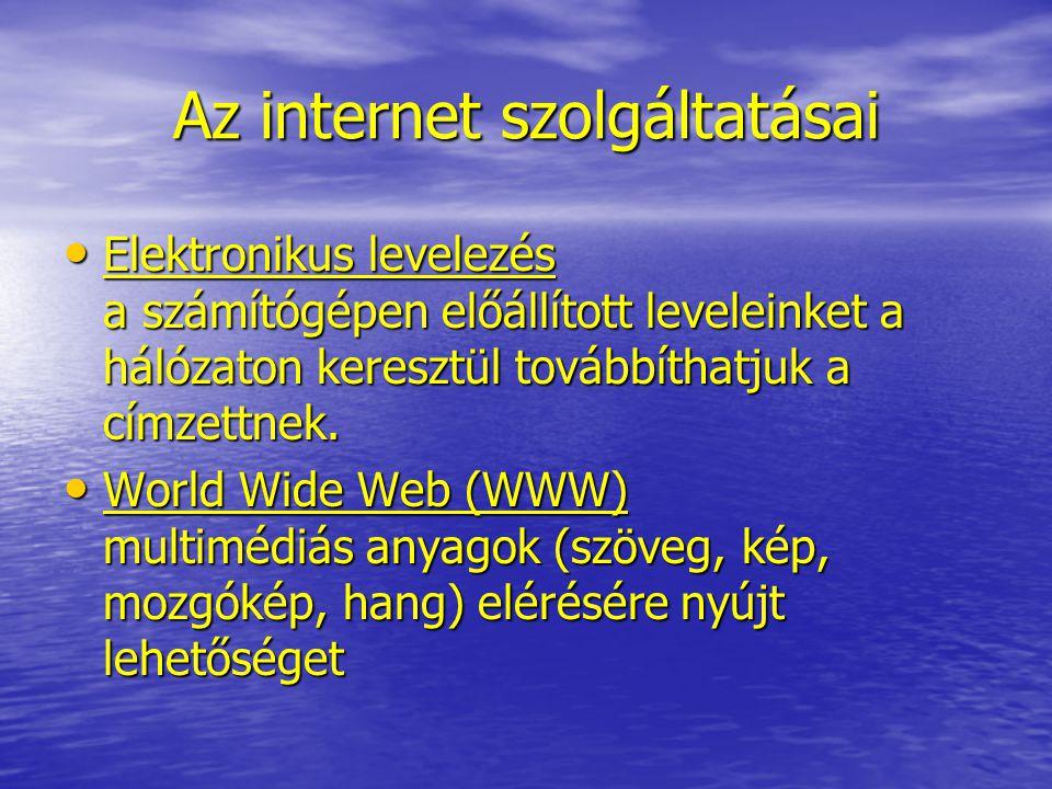 Az internet szolgáltatásai Elektronikus levelezés a számítógépen előállított leveleinket a hálózaton keresztül továbbíthatjuk a címzettnek. Elektronik