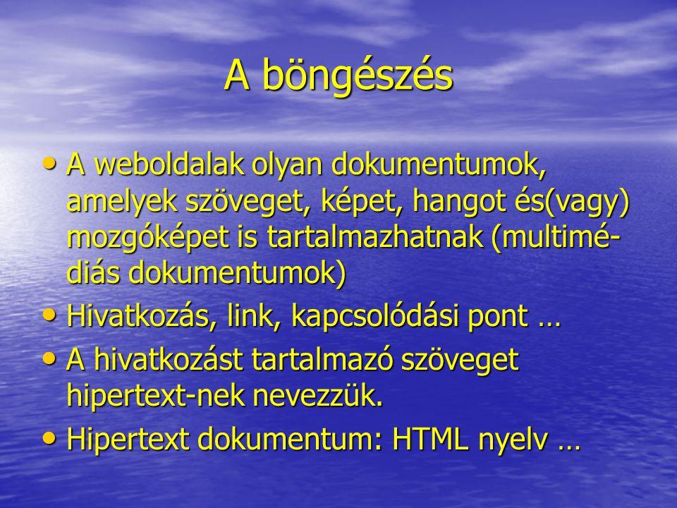 A böngészés A weboldalak olyan dokumentumok, amelyek szöveget, képet, hangot és(vagy) mozgóképet is tartalmazhatnak (multimé- diás dokumentumok) A weboldalak olyan dokumentumok, amelyek szöveget, képet, hangot és(vagy) mozgóképet is tartalmazhatnak (multimé- diás dokumentumok) Hivatkozás, link, kapcsolódási pont … Hivatkozás, link, kapcsolódási pont … A hivatkozást tartalmazó szöveget hipertext-nek nevezzük.