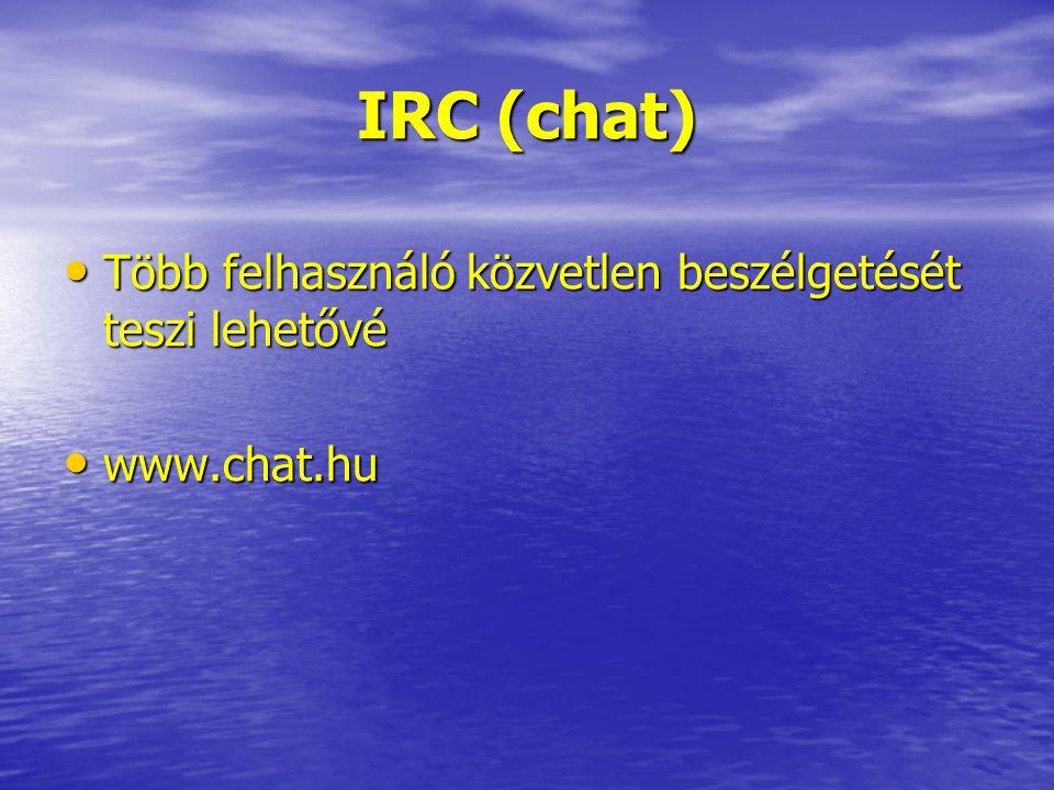 IRC (chat) Több felhasználó közvetlen beszélgetését teszi lehetővé Több felhasználó közvetlen beszélgetését teszi lehetővé www.chat.hu www.chat.hu