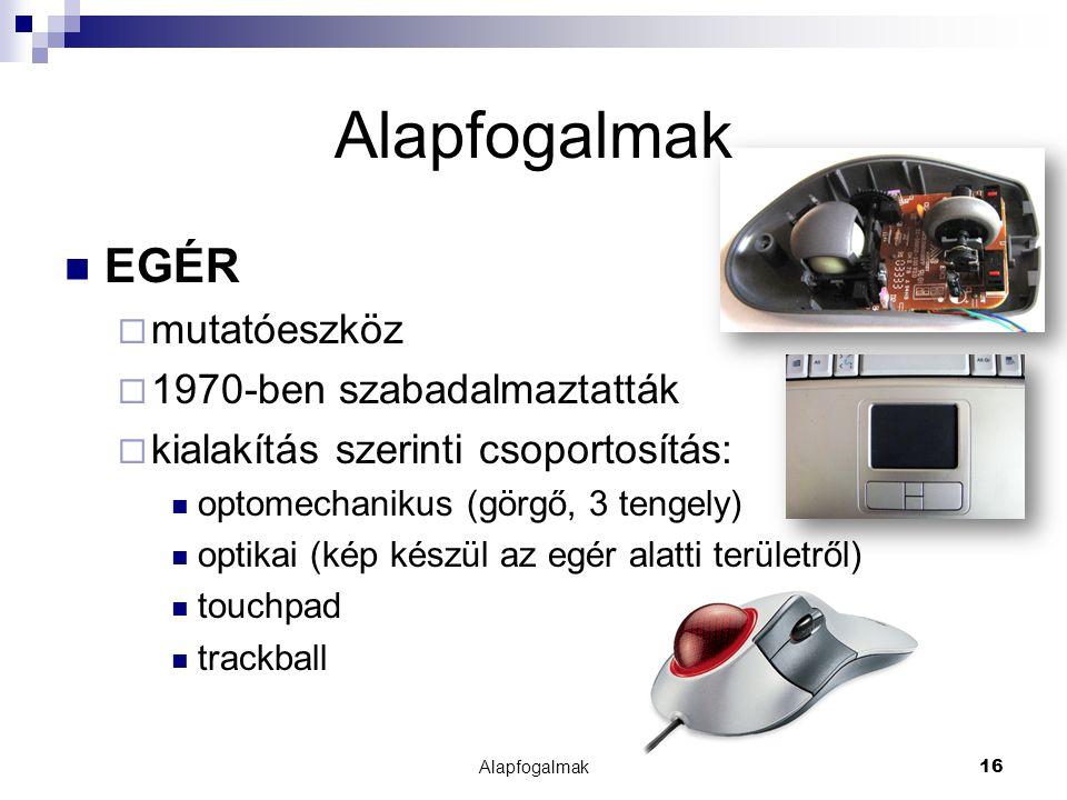 Alapfogalmak16 Alapfogalmak EGÉR  mutatóeszköz  1970-ben szabadalmaztatták  kialakítás szerinti csoportosítás: optomechanikus (görgő, 3 tengely) op