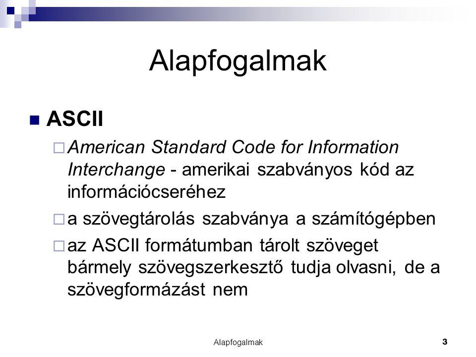 Alapfogalmak3 ASCII  American Standard Code for Information Interchange - amerikai szabványos kód az információcseréhez  a szövegtárolás szabványa a