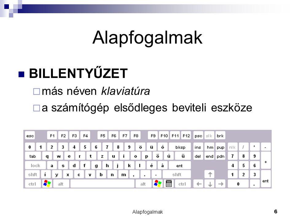Alapfogalmak6 BILLENTYŰZET  más néven klaviatúra  a számítógép elsődleges beviteli eszköze