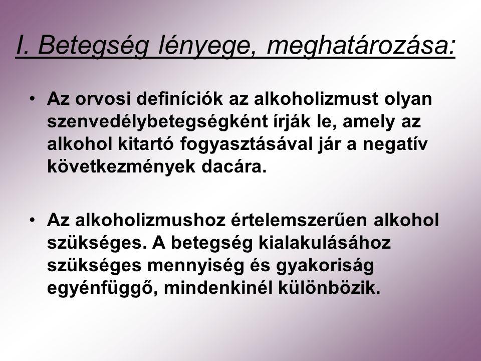 I. Betegség lényege, meghatározása: Az orvosi definíciók az alkoholizmust olyan szenvedélybetegségként írják le, amely az alkohol kitartó fogyasztásáv