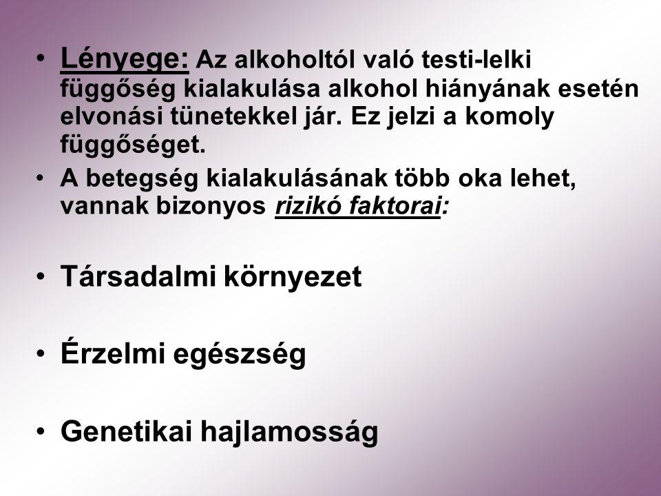 Lényege: Az alkoholtól való testi-lelki függőség kialakulása alkohol hiányának esetén elvonási tünetekkel jár. Ez jelzi a komoly függőséget. A betegsé
