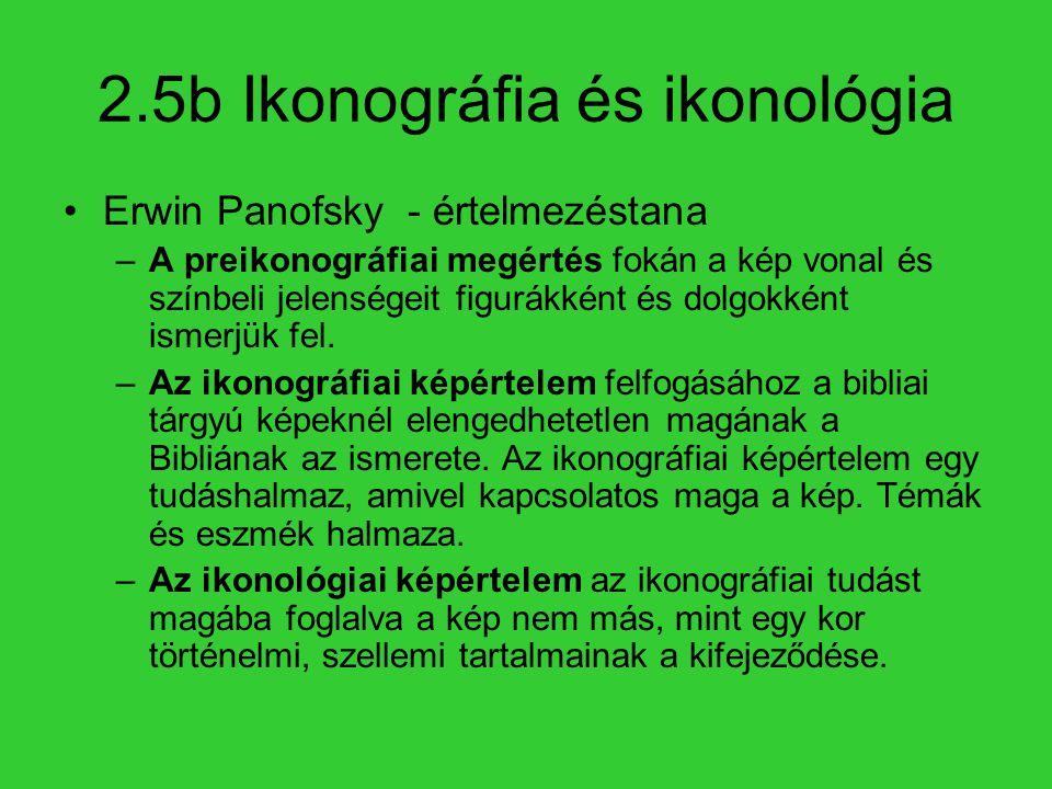 2.5b Ikonográfia és ikonológia Erwin Panofsky - értelmezéstana –A preikonográfiai megértés fokán a kép vonal és színbeli jelenségeit figurákként és do