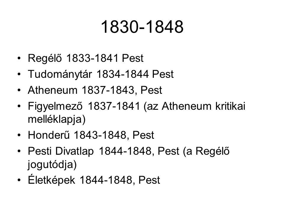 1830-1848 Regélő 1833-1841 Pest Tudománytár 1834-1844 Pest Atheneum 1837-1843, Pest Figyelmező 1837-1841 (az Atheneum kritikai melléklapja) Honderű 1843-1848, Pest Pesti Divatlap 1844-1848, Pest (a Regélő jogutódja) Életképek 1844-1848, Pest