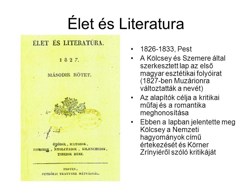 Élet és Literatura 1826-1833, Pest A Kölcsey és Szemere által szerkesztett lap az első magyar esztétikai folyóirat (1827-ben Muzárionra változtatták a nevét) Az alapítók célja a kritikai műfaj és a romantika meghonosítása Ebben a lapban jelentette meg Kölcsey a Nemzeti hagyományok című értekezését és Körner Zrínyiéről szóló kritikáját
