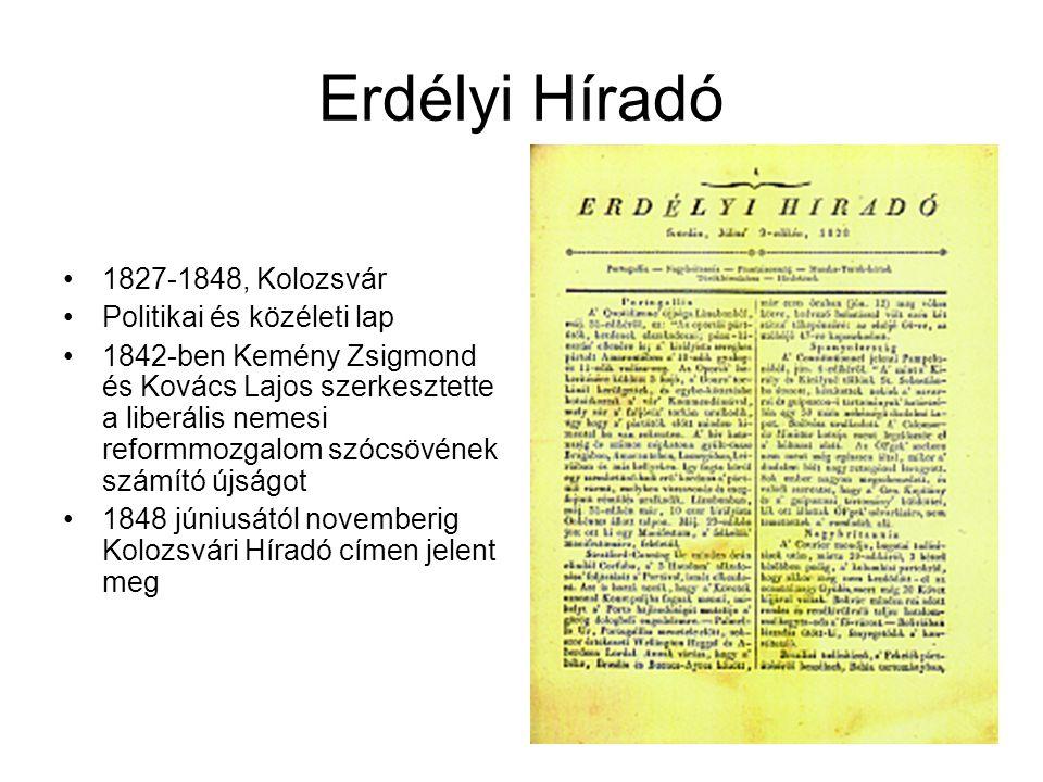 Erdélyi Híradó 1827-1848, Kolozsvár Politikai és közéleti lap 1842-ben Kemény Zsigmond és Kovács Lajos szerkesztette a liberális nemesi reformmozgalom szócsövének számító újságot 1848 júniusától novemberig Kolozsvári Híradó címen jelent meg