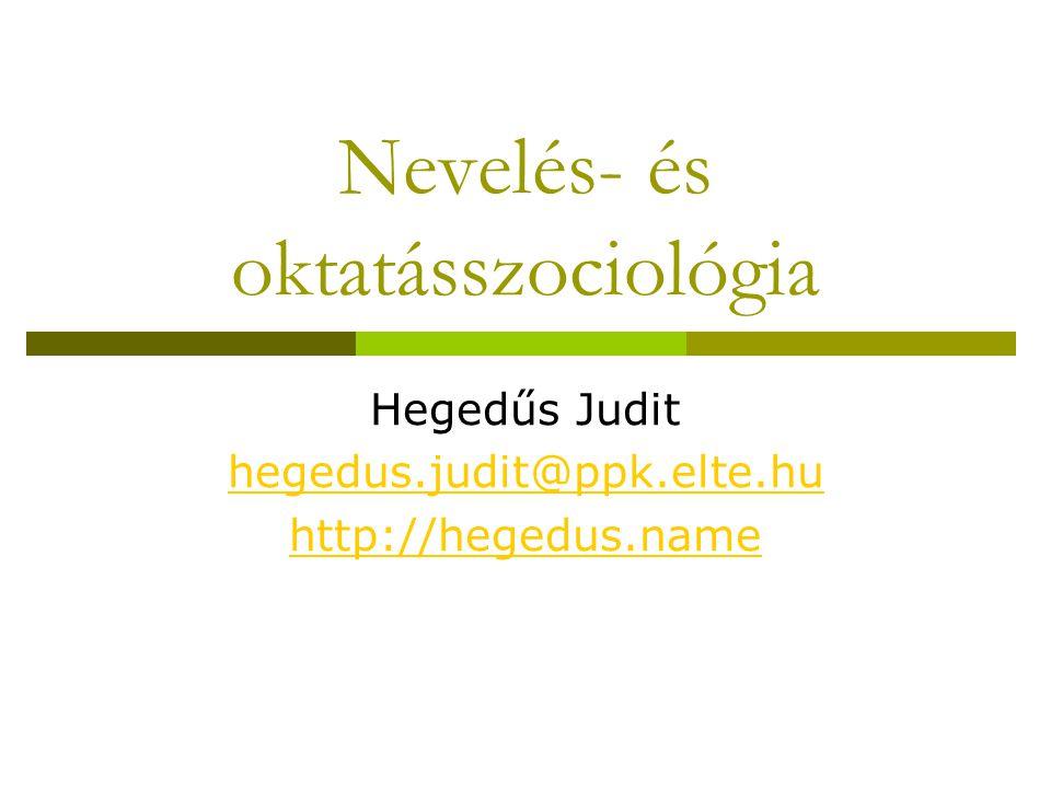 Nevelés- és oktatásszociológia Hegedűs Judit hegedus.judit@ppk.elte.hu http://hegedus.name