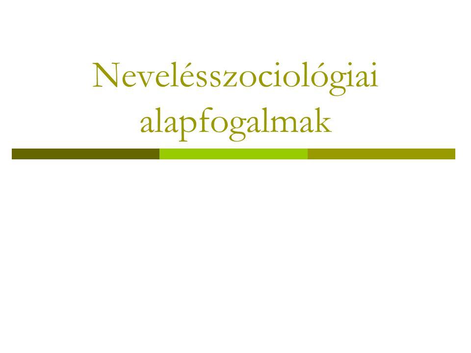 Nevelésszociológiai alapfogalmak