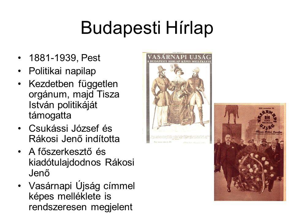 Budapesti Hírlap 1881-1939, Pest Politikai napilap Kezdetben független orgánum, majd Tisza István politikáját támogatta Csukássi József és Rákosi Jenő