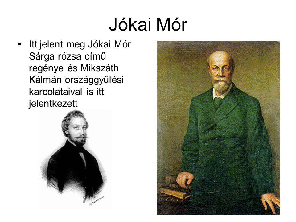 Jókai Mór Itt jelent meg Jókai Mór Sárga rózsa című regénye és Mikszáth Kálmán országgyűlési karcolataival is itt jelentkezett